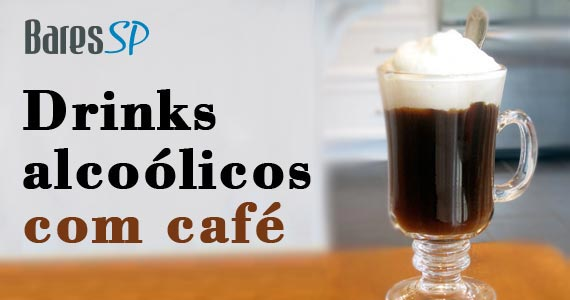Surpreenda os amigos com 7 drinks de caf� com �lcool BaresSP