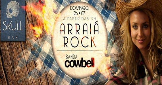Skull Bar promove Arraiá Rock com show da Banda Cowbell e Djs convidados Eventos BaresSP 570x300 imagem