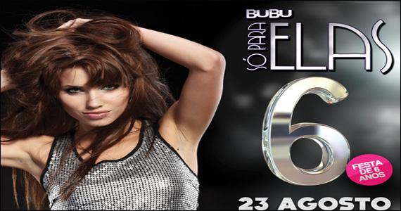 Festa de comemoração dos 6 anos de Bubu Só para Elas Eventos BaresSP 570x300 imagem