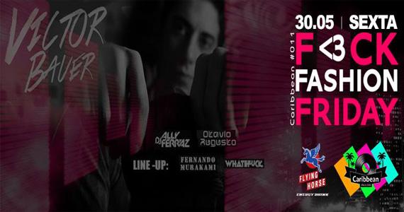 Festa F<3ck Fashion Friday recebe line-up especial de DJs para animar a sexta no Caribbean Disco Club Eventos BaresSP 570x300 imagem