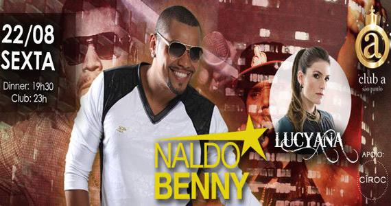 Naldo Benny e Lucyana comandam a festa desta sexta-feira no Club A São Paulo Eventos BaresSP 570x300 imagem