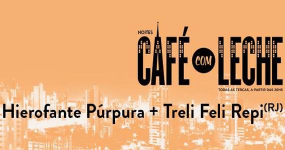Projeto Noites Café com Leche com Hierofante Púrpura e Treli Feli Repi nesta terça-feira no Da Leoni Eventos BaresSP 570x300 imagem