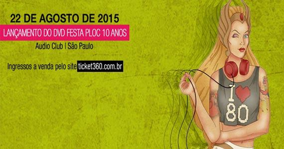 Audio Club realiza Festa Ploc 10 anos com lançamento de DVD e muitas atrações Eventos BaresSP 570x300 imagem