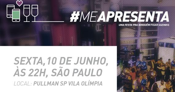Hotel Pullman Vila Olímpia lança 1ª edição da Festa para Solteiros #MeAPresenta Eventos BaresSP 570x300 imagem