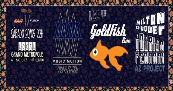 Music Motion Spring Edition com GoldFish e convidados no Grand Metrópole Eventos BaresSP 570x300 imagem