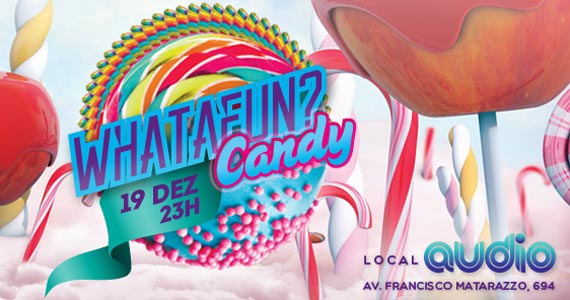 Whatafun Candy no Audio Club Eventos BaresSP 570x300 imagem