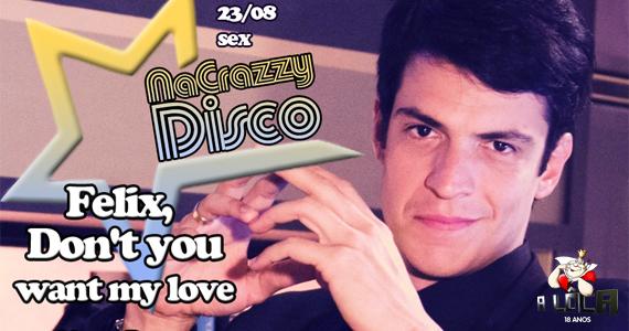 Festa Nacrazzy Disco na Lôca tem edição Felix, Don't you want my love Eventos BaresSP 570x300 imagem