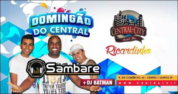 Domingão do Central City Music Bar com Sambare, Ricardinho e DJ Batman Eventos BaresSP 570x300 imagem