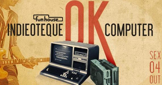Funhouse recebe mais uma edição OK Computer da Indieoteque nesta sexta-feira Eventos BaresSP 570x300 imagem