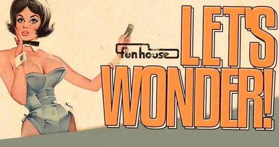 Festa Lets Wonder agita a noite de quinta-feira na Funhouse Eventos BaresSP 570x300 imagem