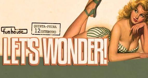 Festa Lets Wonder embala a noite de quinta-feira na Funhouse Eventos BaresSP 570x300 imagem