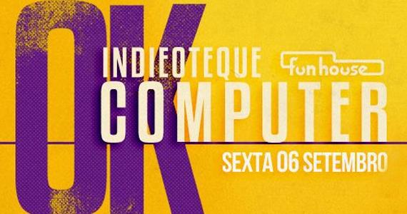 Festa Indieoteque tem edição OK Computer nesta sexta-feira na Funhouse Eventos BaresSP 570x300 imagem