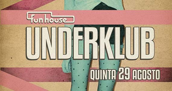 Festa Underklub agita noite de quinta-feira na Funhouse Eventos BaresSP 570x300 imagem