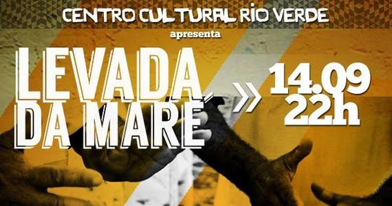Festa Levada da Maré agita o sábado no Centro Cultural Rio Verde Eventos BaresSP 570x300 imagem