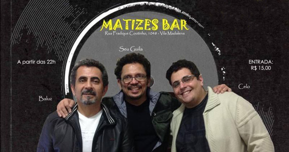 Matizes Bar recebe Seu Guila, Celo e Baluz agitando a sexta-feira com muita música Eventos BaresSP 570x300 imagem
