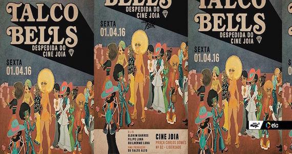 Festa Talco Bells se despede do Cine Joia com festa especial Eventos BaresSP 570x300 imagem