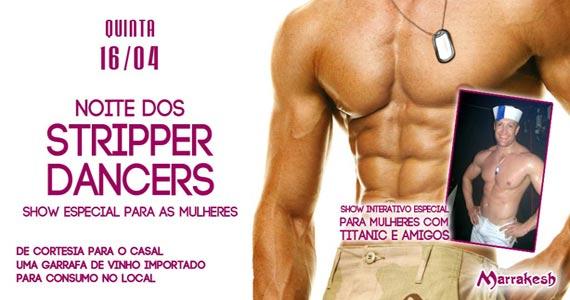 Quinta-feira � Noite dos Stripper Dancers com show para as mulheres no Marrakesh Club