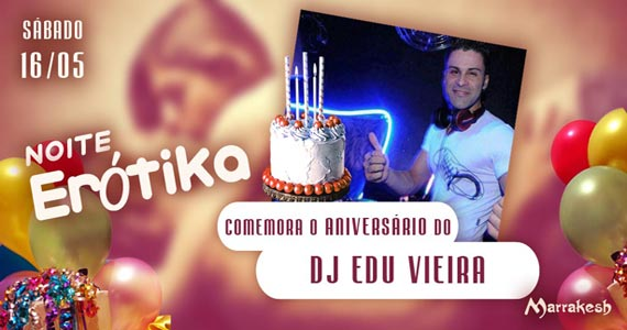 Noite Ek�tika comemora o anivers�rio do DJ Edu Vieira no Marrakesh Club