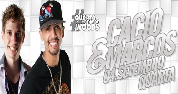 Woods tem muito sertanejo com Cacio & Marcos e Guilherme & Brasil Eventos BaresSP 570x300 imagem