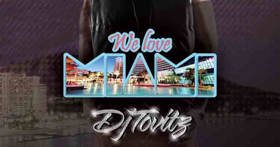 Festa We Love Miami com DJ Tovitz anima a noite com Black e House na Zoff Club Eventos BaresSP 570x300 imagem