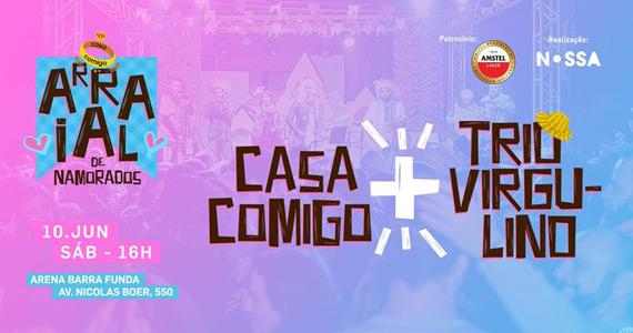Arraial de Namorados com Bloco Casa Comigo e Trio Virgulino na Arena Barra Funda Eventos BaresSP 570x300 imagem