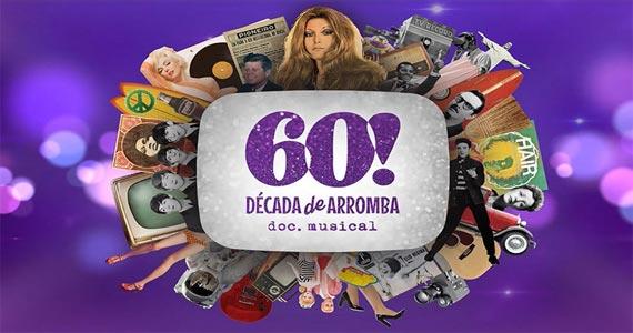 60! Década de Arromba - Doc. Musical estreia no Theatro NET São Paulo Eventos BaresSP 570x300 imagem