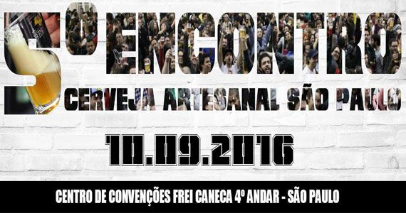 eventos - 5º Encontro da Cerveja Artesanal no Centro de Convenções Fre Caneca em São Paulo