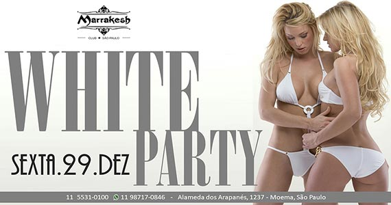 Festa White Party comanda a última sexta do ano no Marrakesh Club