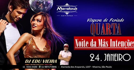 Noite das Más Intenções com DJ Edu Vieira animando a quarta-feira do Marrakesh Club
