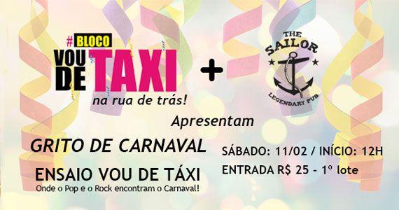 Grito de Carnaval com ensaio do Bloco Vou de Táxi no The Sailor Eventos BaresSP 570x300 imagem