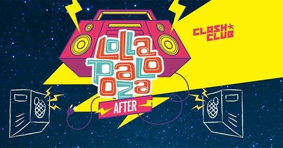 After Lollapalooza com os DJs Zerb, RICCI, Masuko, Gun e G4B  e muito mais no Clash Club BaresSP