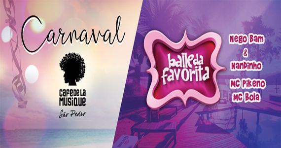 Carnaval 2017 com Nego Bam & Nandinho, Mc Pikeno e Mc Bola no Café de la Musique Beach Club Eventos BaresSP 570x300 imagem