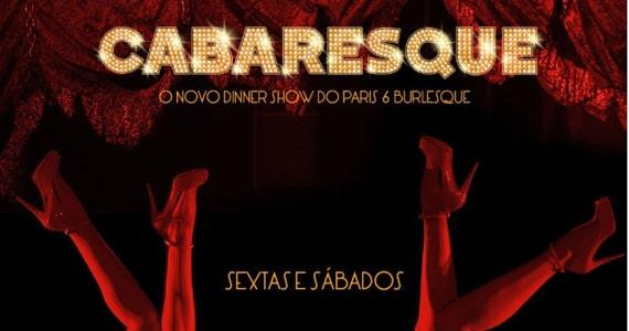 Cabaresque Grand Variété é o mais novo espetáculo no formato dinner show do Paris 6 Burlesque Eventos BaresSP 570x300 imagem