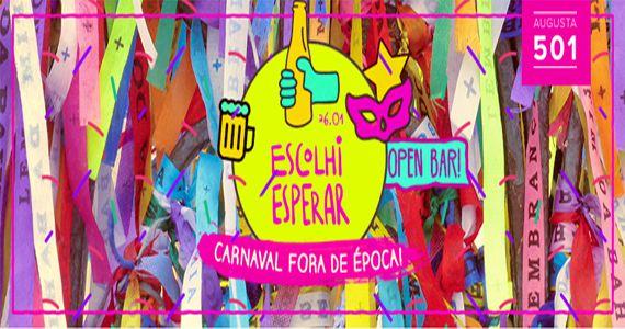 Festa Escolhi Esperar Carnaval fora de Época com Open Bar na Augusta 501 Eventos BaresSP 570x300 imagem