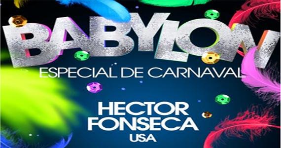 Festa Babylon Especial de Carnaval com os com os Dj Internacional Hector Fonseca na The Week Eventos BaresSP 570x300 imagem