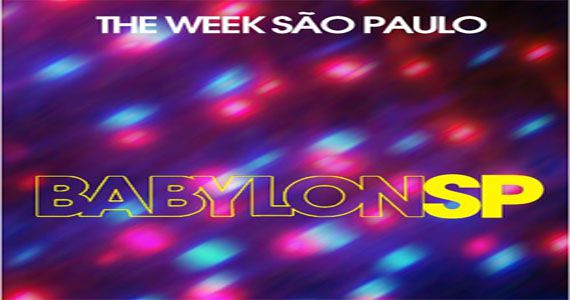 Festa Babylon com Paulo Pacheco, Renato Cecin, Leandro Becker e Alberto Ponzo na The Week Eventos BaresSP 570x300 imagem
