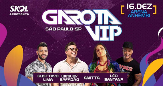 Garota Vip com Wesley Safadão, Gusttavo Lima, Léo Santana e Anitta na Arena Anhembi Eventos BaresSP 570x300 imagem