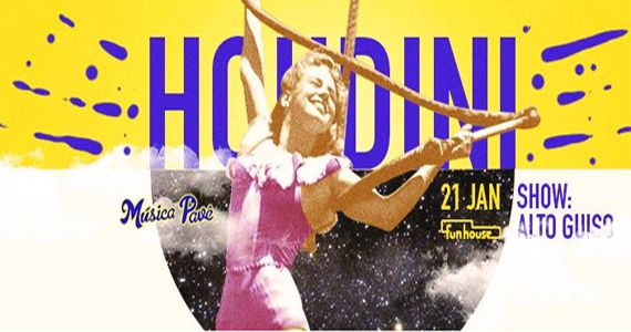 Festa Houdini para quem gosta de indie-rock e indie-pop no Funhouse Eventos BaresSP 570x300 imagem