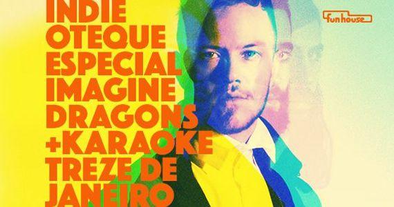 Indieoteque Especial Imagine Dragons com os Djs Adan Stokinger, Janaina Duarte, Rassis Miranda e Gabriel Keiti na Funhouse  Eventos BaresSP 570x300 imagem