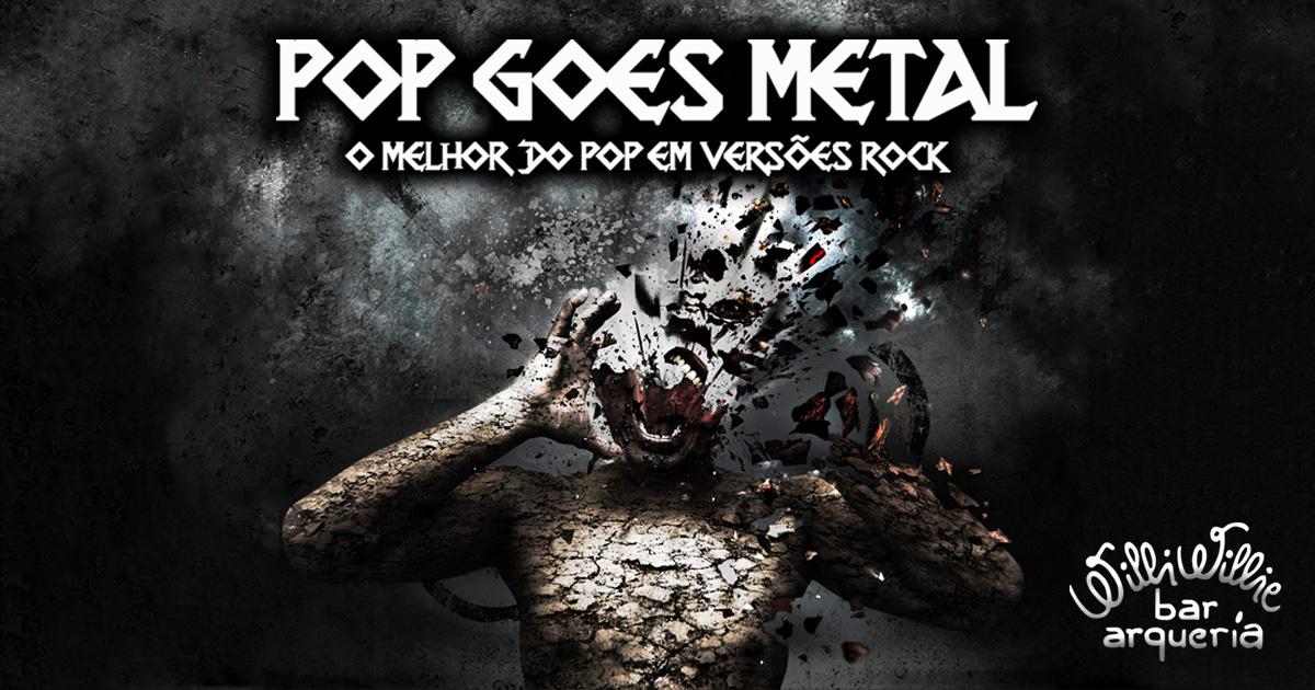 Programação - Pop Goes Metal (Pop em versões Rock)