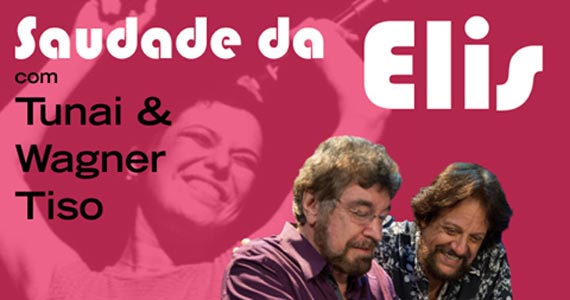 Homenagem à Elis Regina com Tunai & Wagner Tiso no Bourbon Street Music Club Eventos BaresSP 570x300 imagem