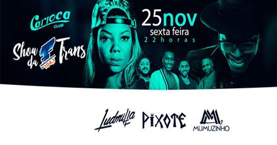 Os cantores Ludmilla, Pixote e Mumuzinho soltam a voz no palco do Carioca Club Eventos BaresSP 570x300 imagem