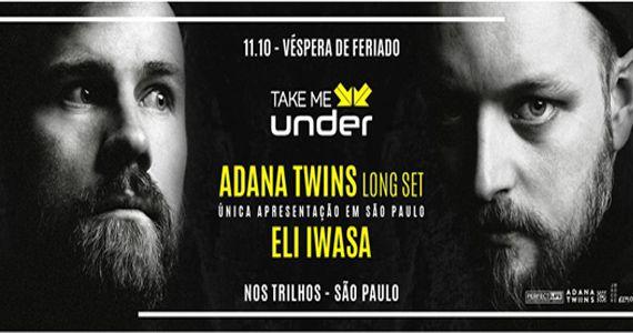 Adana Twins e Eli Iwasa comandam a cabine do Nos Trilhos para a 1º Edição da Take me under  Eventos BaresSP 570x300 imagem