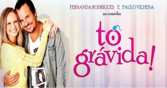 Comédia TÔ GRÁVIDA! com Paulo Vilhena e Fernanda Rodrigues no Teatro Cetip Eventos BaresSP 570x300 imagem
