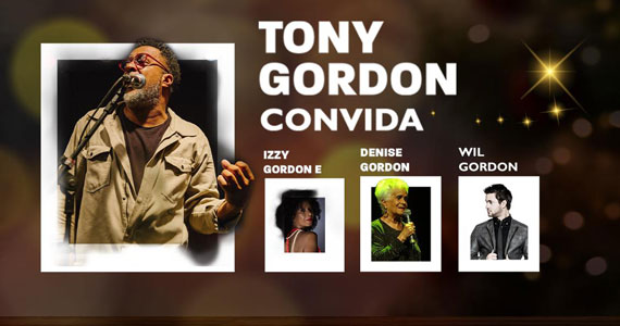 Tony Gordon convida Izzy, Denise e Wil Gordon ao Theatro Net