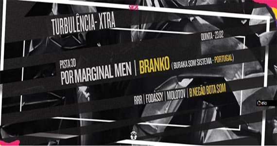 Lions Nightclub recebe a Turbulência Xtra com os Djs Bnegão Bota Som, RRR, Fodassy, Molotov, Marginal men e Branko BaresSP